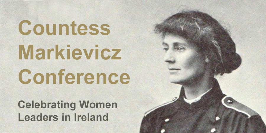 Countess Markievicz Conference — Celebrating Women Leaders in Ireland
